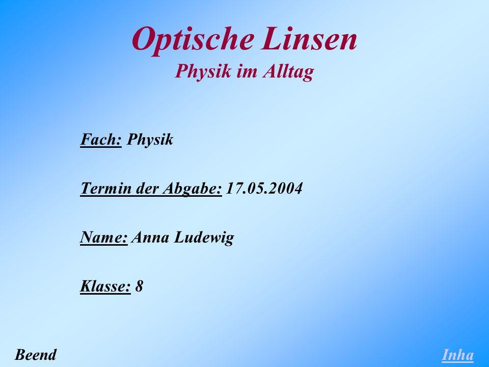 Optische Linsen Physik im Alltag Fach: Physik Termin der Abgabe: 17.05.2004 Name: Anna Ludewig Klasse: 8 Inha lt Beend en