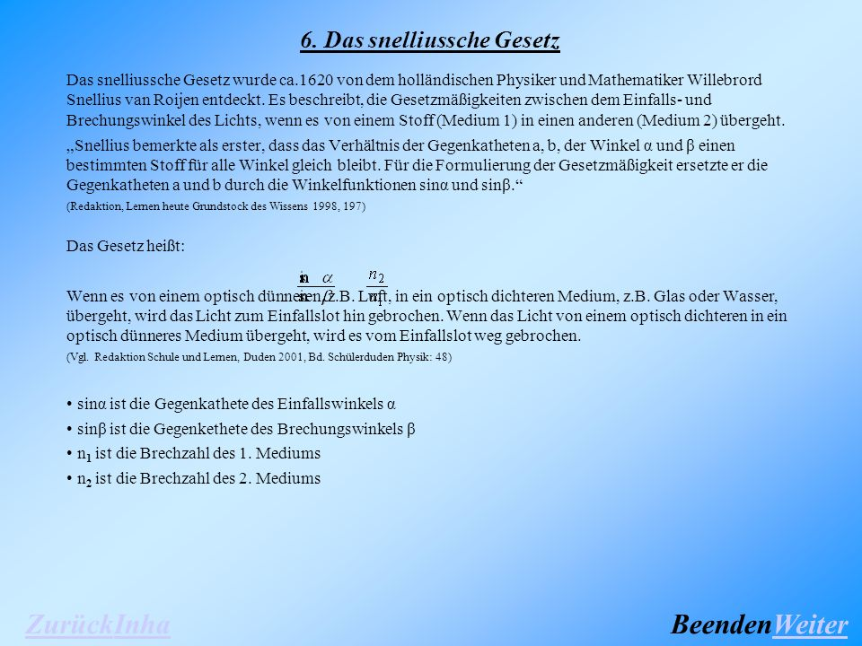 6. Das snelliussche Gesetz Das snelliussche Gesetz wurde ca.1620 von dem holländischen Physiker und Mathematiker Willebrord Snellius van Roijen entdec