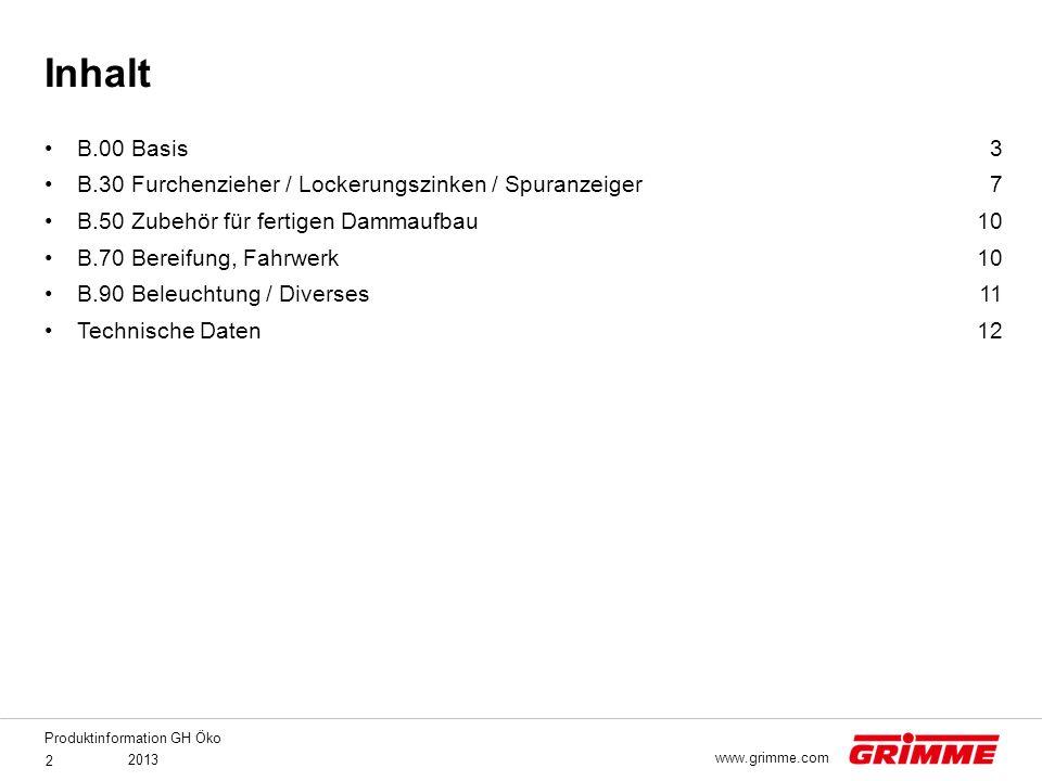 Produktinformation GH Öko 2013 2 www.grimme.com B.00 Basis B.30 Furchenzieher / Lockerungszinken / Spuranzeiger B.50 Zubehör für fertigen Dammaufbau B
