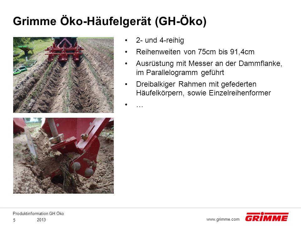 Produktinformation GH Öko 2013 5 www.grimme.com 2- und 4-reihig Reihenweiten von 75cm bis 91,4cm Ausrüstung mit Messer an der Dammflanke, im Parallelo