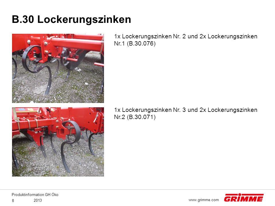 Produktinformation GH Öko 2013 8 www.grimme.com 1x Lockerungszinken Nr. 2 und 2x Lockerungszinken Nr.1 (B.30.076) 1x Lockerungszinken Nr. 3 und 2x Loc