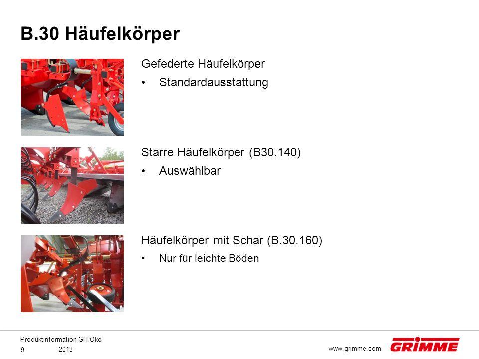 Produktinformation GH Öko 2013 9 www.grimme.com Gefederte Häufelkörper Standardausstattung Starre Häufelkörper (B30.140) Auswählbar Häufelkörper mit S