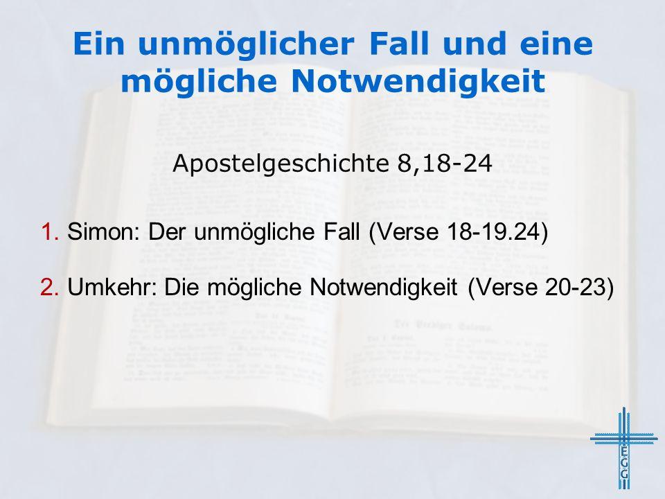 Ein unmöglicher Fall und eine mögliche Notwendigkeit Apostelgeschichte 8,18-24 1.