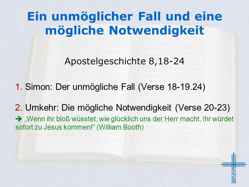 Apostelgeschichte 8,18-24 1. Simon: Der unmögliche Fall (Verse 18-19.24) 2.