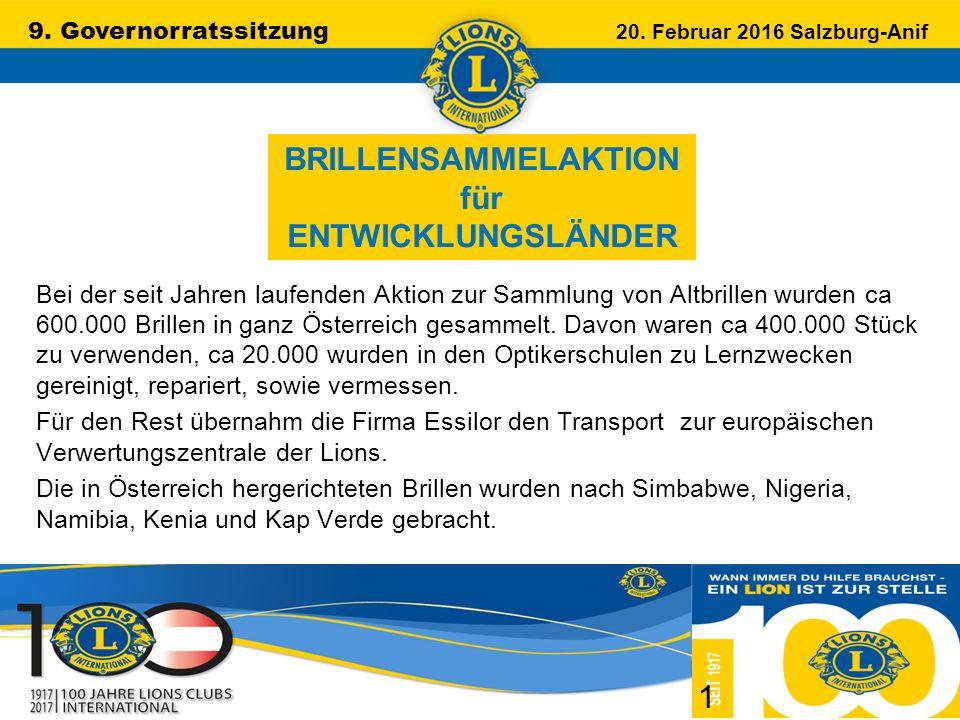 9. Governorratssitzung 20. Februar 2016 Salzburg-Anif …………………………………………….. 1 Bei der seit Jahren laufenden Aktion zur Sammlung von Altbrillen wurden ca