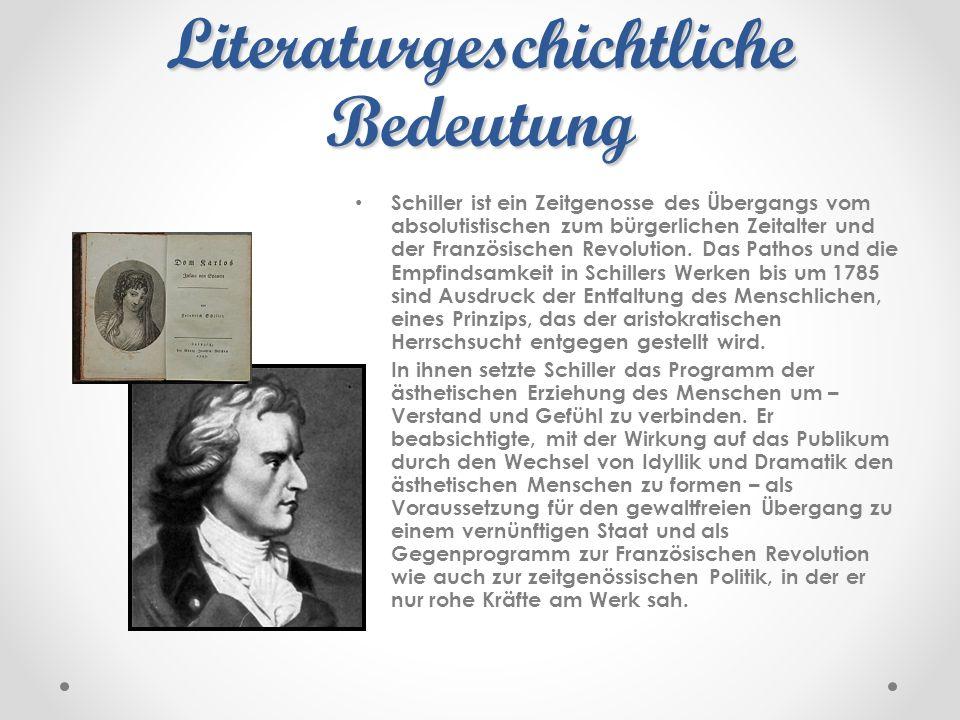 Literaturgeschichtliche Bedeutung Schiller ist ein Zeitgenosse des Übergangs vom absolutistischen zum bürgerlichen Zeitalter und der Französischen Rev