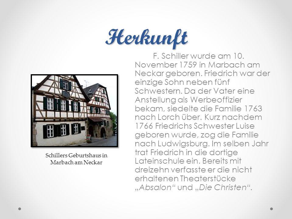 Herkunft F. Schiller wurde am 10. November 1759 in Marbach am Neckar geboren. Friedrich war der einzige Sohn neben fünf Schwestern. Da der Vater eine