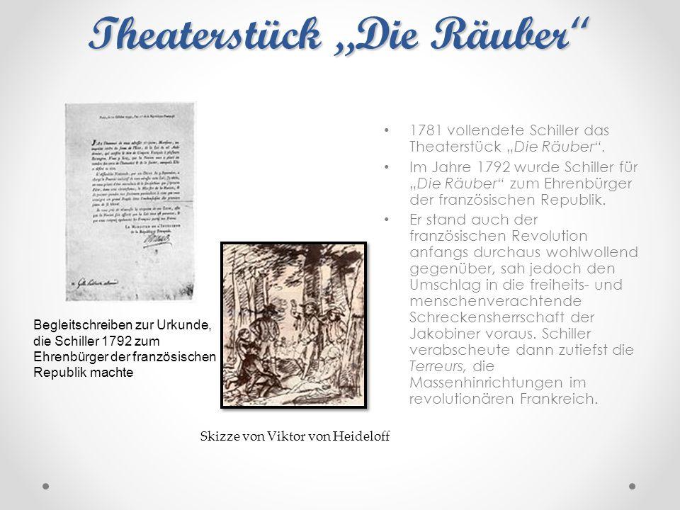 """Theaterstück """"Die Räuber """" 1781 vollendete Schiller das Theaterstück """"Die Räuber"""". Im Jahre 1792 wurde Schiller für """"Die Räuber"""" zum Ehrenbürger der f"""