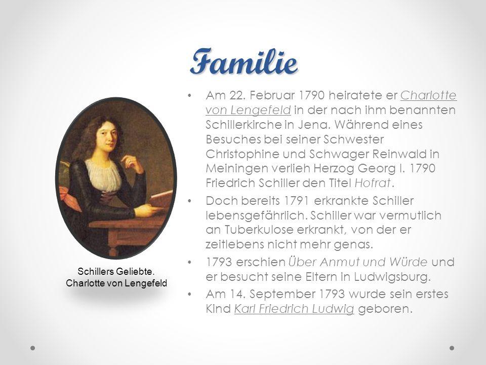 Familie Am 22. Februar 1790 heiratete er Charlotte von Lengefeld in der nach ihm benannten Schillerkirche in Jena. Während eines Besuches bei seiner S