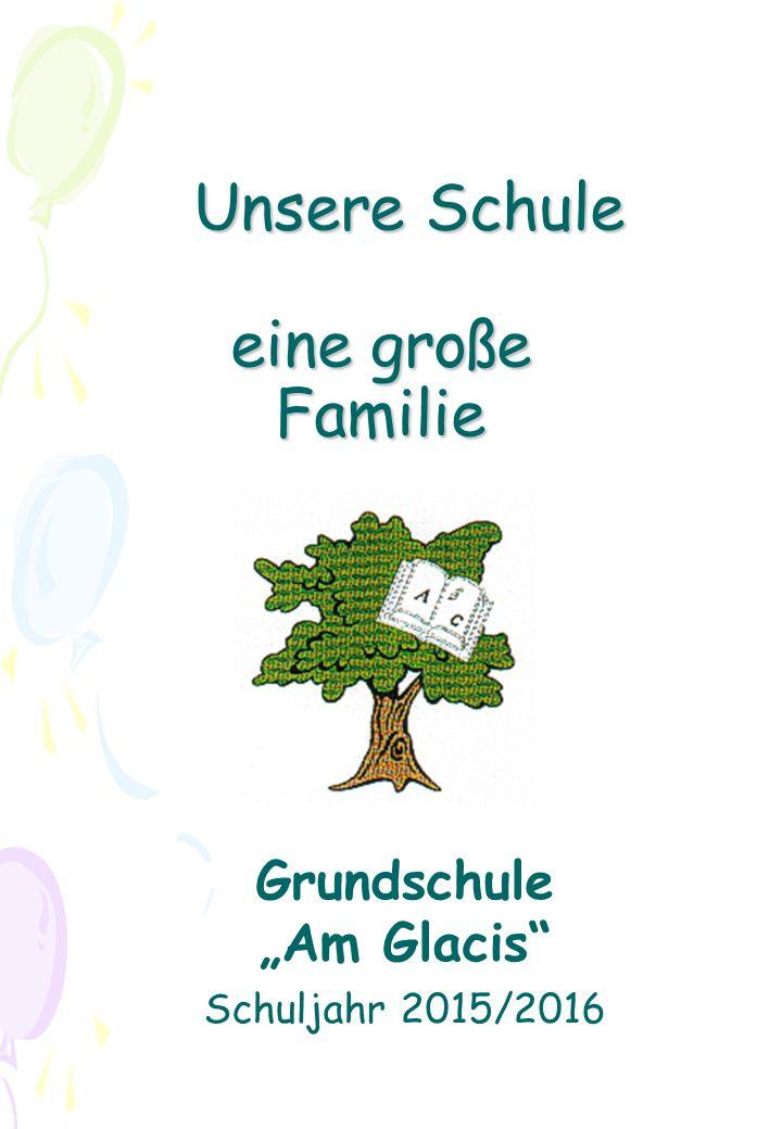 """Unsere Schule eine große Familie Unsere Schule eine große Familie Grundschule """"Am Glacis"""" Schuljahr 2015/2016"""