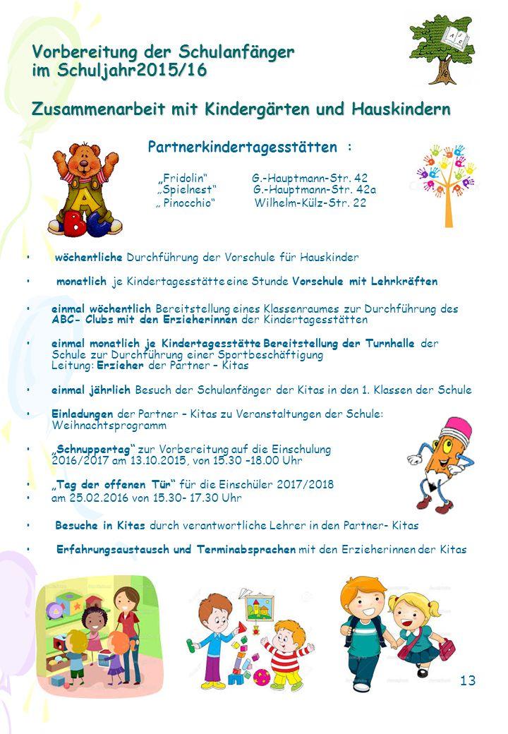 """Vorbereitung der Schulanfänger im Schuljahr2015/16 Zusammenarbeit mit Kindergärten und Hauskindern Partnerkindertagesstätten : """"Fridolin"""" G.-Hauptmann"""
