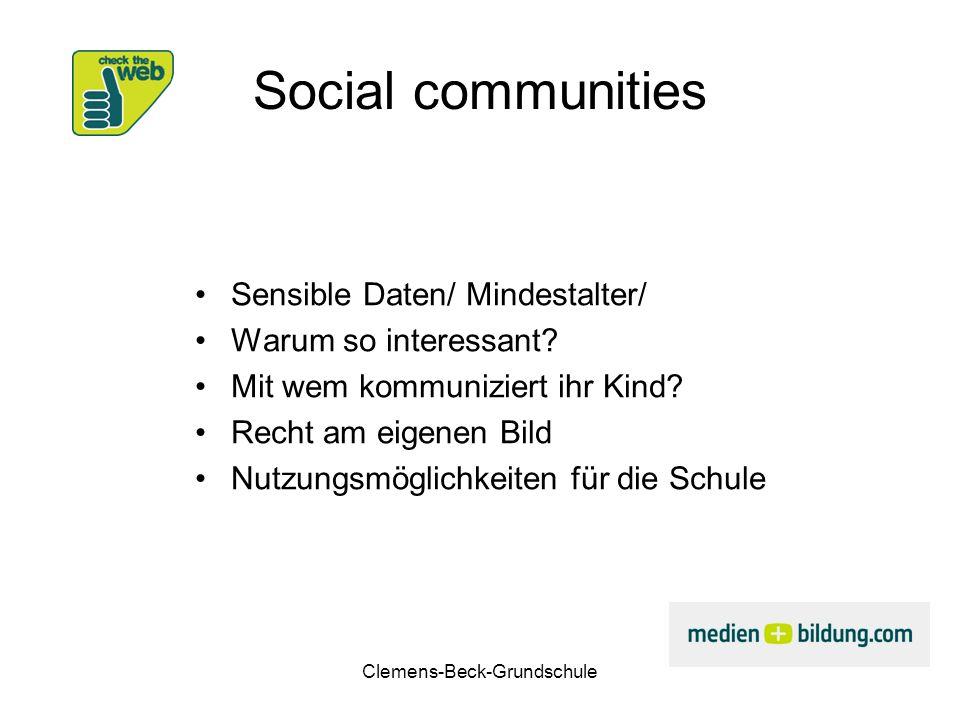 Clemens-Beck-Grundschule Social communities Sensible Daten/ Mindestalter/ Warum so interessant? Mit wem kommuniziert ihr Kind? Recht am eigenen Bild N