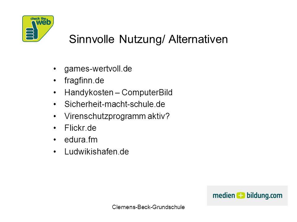Clemens-Beck-Grundschule Sinnvolle Nutzung/ Alternativen games-wertvoll.de fragfinn.de Handykosten – ComputerBild Sicherheit-macht-schule.de Virenschu