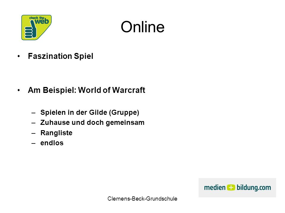 Clemens-Beck-Grundschule Online Faszination Spiel Am Beispiel: World of Warcraft –Spielen in der Gilde (Gruppe) –Zuhause und doch gemeinsam –Rangliste