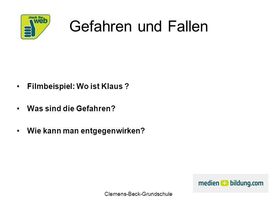 Clemens-Beck-Grundschule Gefahren und Fallen Filmbeispiel: Wo ist Klaus ? Was sind die Gefahren? Wie kann man entgegenwirken?