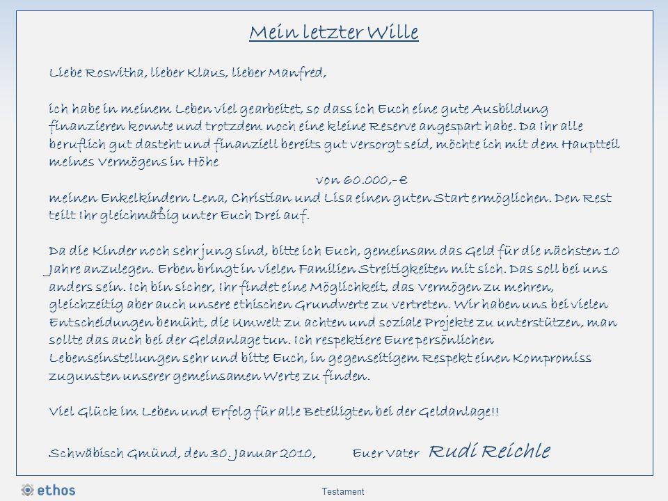 Mein letzter Wille Liebe Roswitha, lieber Klaus, lieber Manfred, ich habe in meinem Leben viel gearbeitet, so dass ich Euch eine gute Ausbildung finan