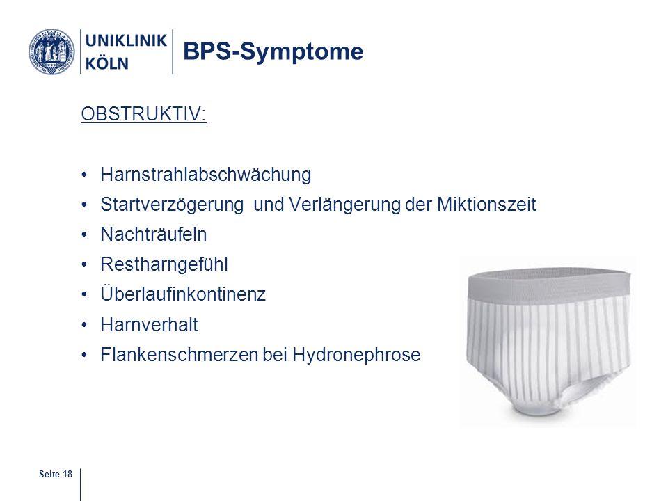 Seite 18 BPS-Symptome OBSTRUKTIV: Harnstrahlabschwächung Startverzögerung und Verlängerung der Miktionszeit Nachträufeln Restharngefühl Überlaufinkont