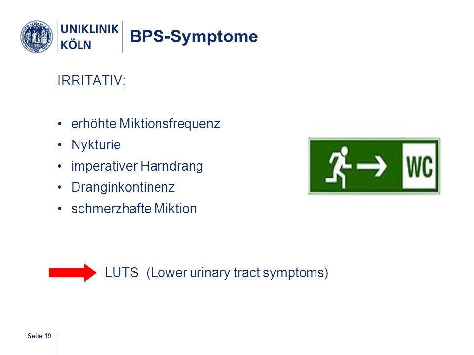 Seite 19 BPS-Symptome IRRITATIV: erhöhte Miktionsfrequenz Nykturie imperativer Harndrang Dranginkontinenz schmerzhafte Miktion LUTS (Lower urinary tra
