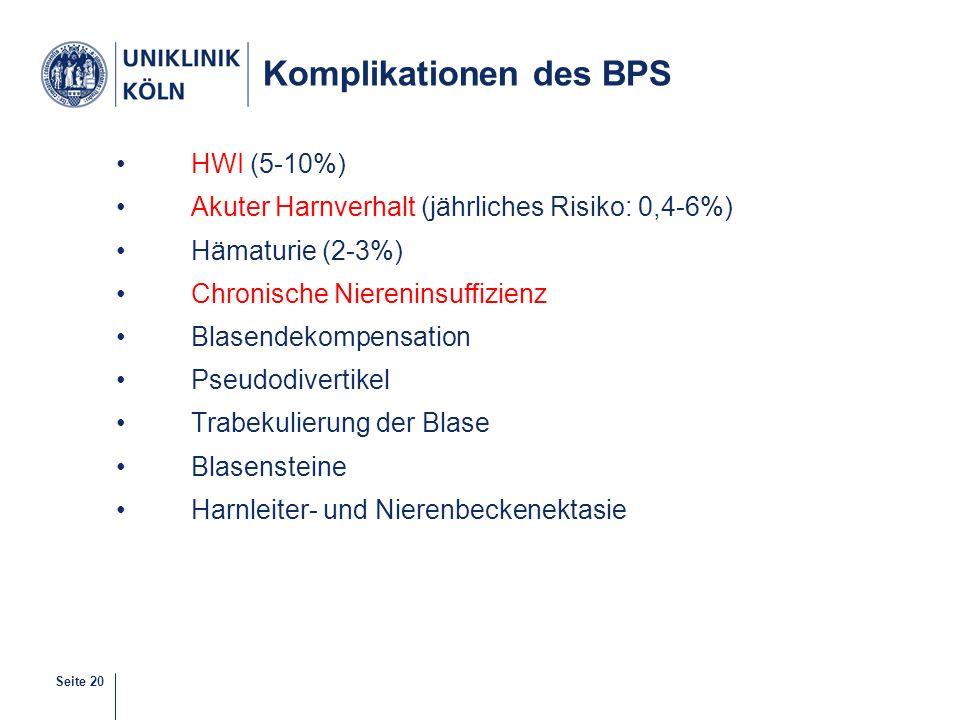 Seite 20 Komplikationen des BPS HWI (5-10%) Akuter Harnverhalt (jährliches Risiko: 0,4-6%) Hämaturie (2-3%) Chronische Niereninsuffizienz Blasendekomp