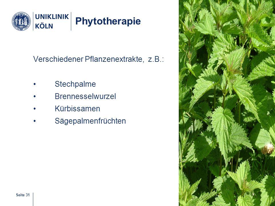 Seite 31 Phytotherapie Verschiedener Pflanzenextrakte, z.B.: Stechpalme Brennesselwurzel Kürbissamen Sägepalmenfrüchten