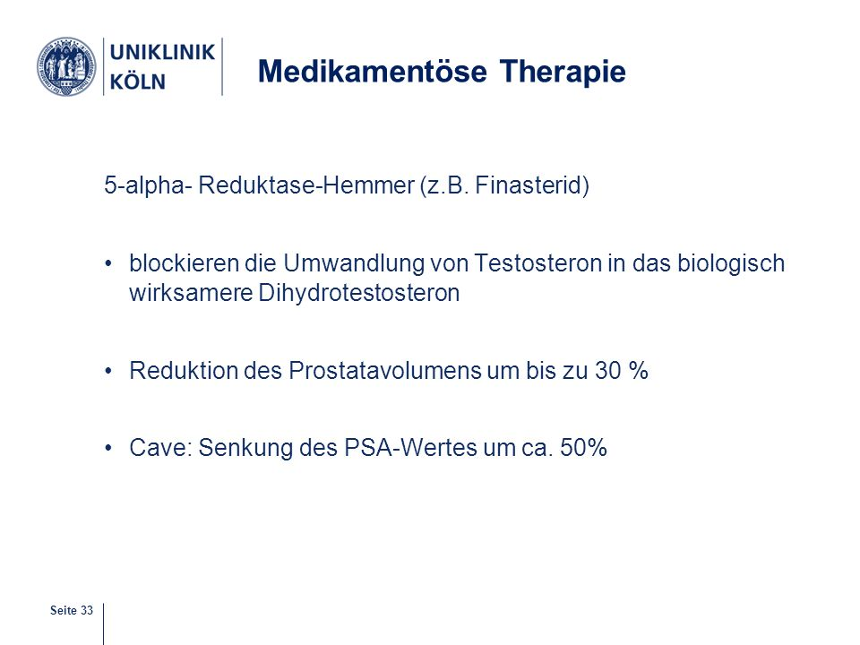 Seite 33 5-alpha- Reduktase-Hemmer (z.B. Finasterid) blockieren die Umwandlung von Testosteron in das biologisch wirksamere Dihydrotestosteron Redukti