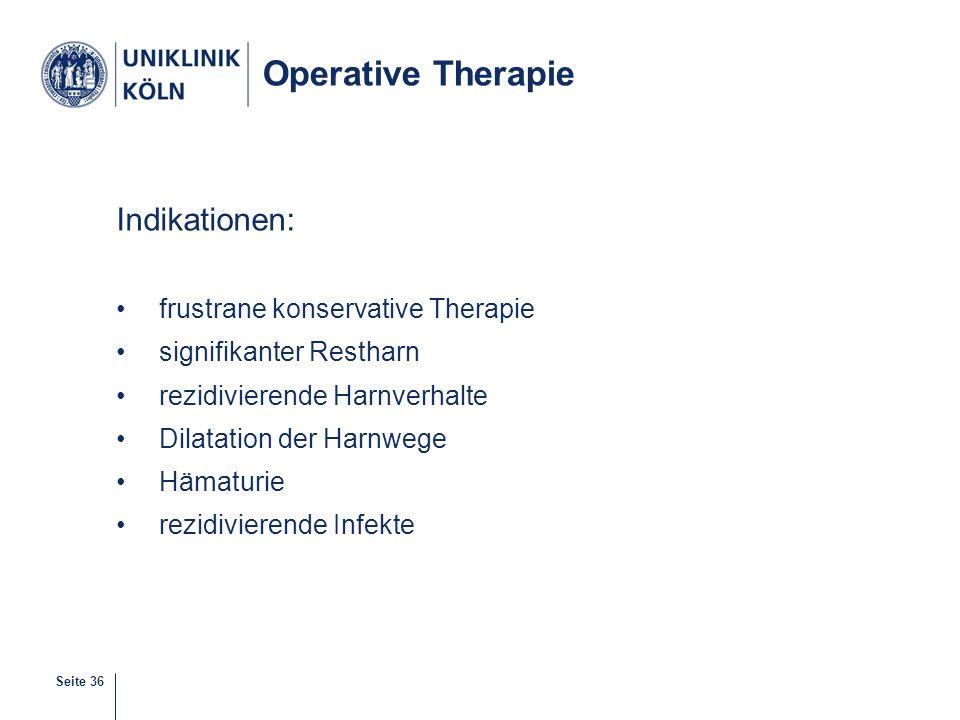 Seite 36 Operative Therapie Indikationen: frustrane konservative Therapie signifikanter Restharn rezidivierende Harnverhalte Dilatation der Harnwege H