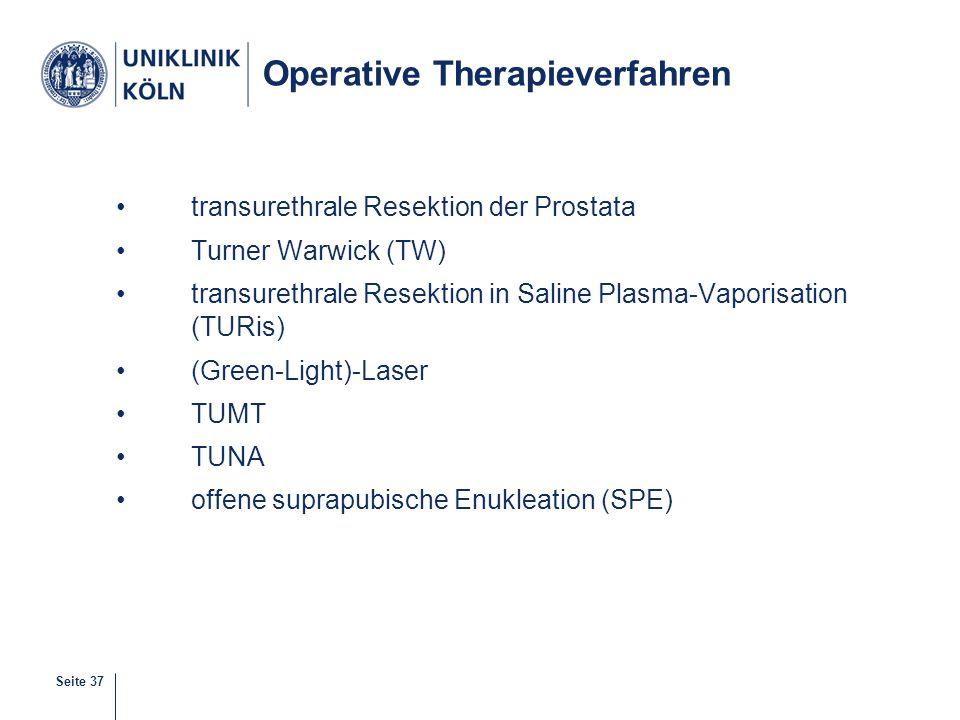 Seite 37 Operative Therapieverfahren transurethrale Resektion der Prostata Turner Warwick (TW) transurethrale Resektion in Saline Plasma-Vaporisation