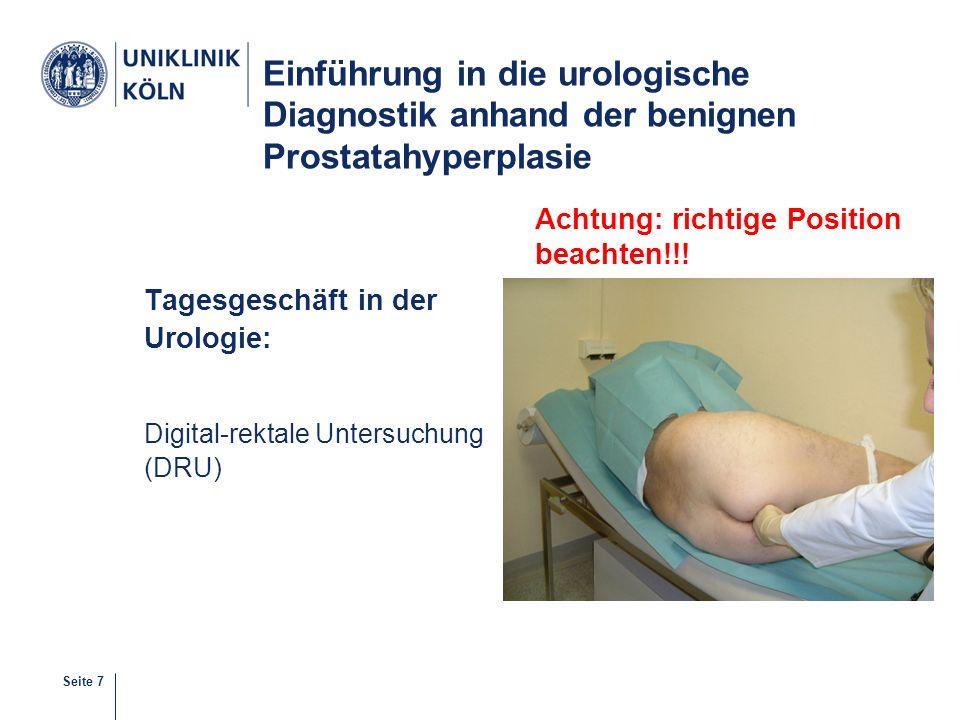 Seite 7 Einführung in die urologische Diagnostik anhand der benignen Prostatahyperplasie Tagesgeschäft in der Urologie: Digital-rektale Untersuchung (