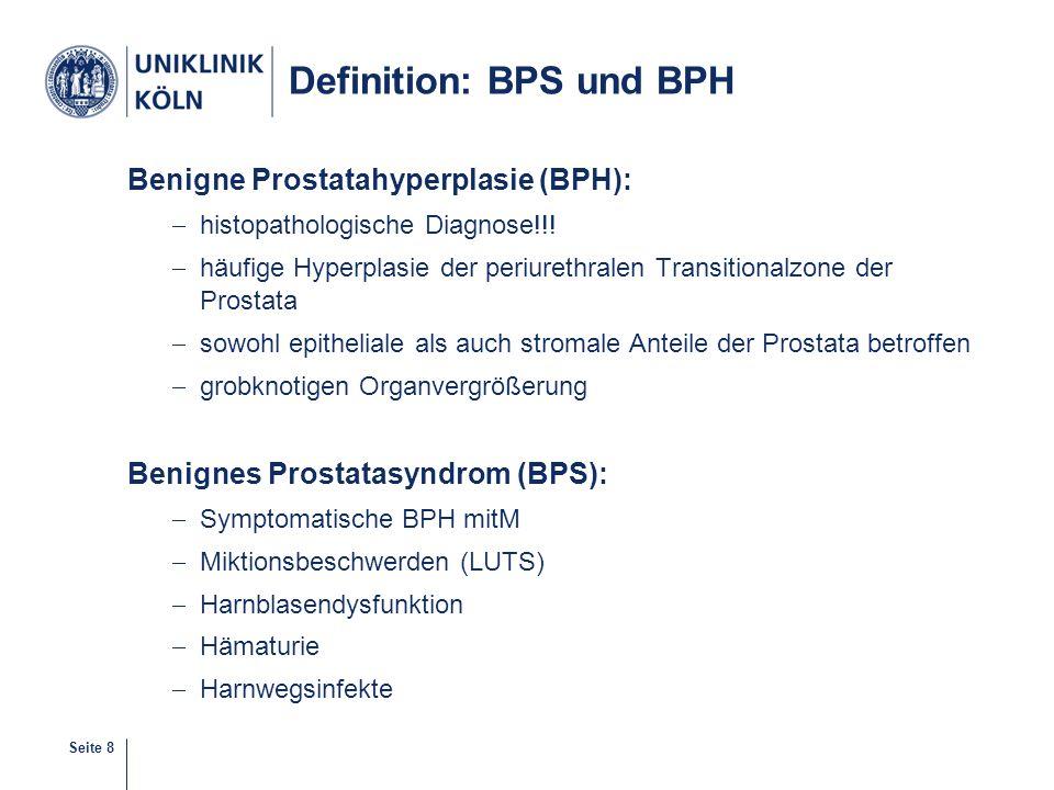 Seite 8 Definition: BPS und BPH Benigne Prostatahyperplasie (BPH):  histopathologische Diagnose!!!  häufige Hyperplasie der periurethralen Transitio