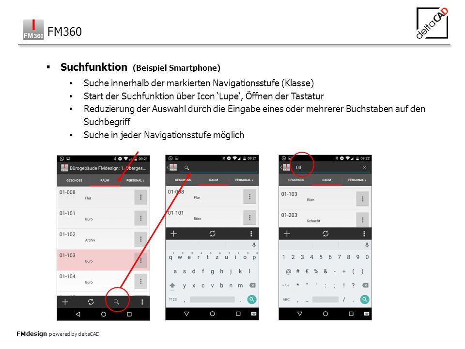 FMdesign powered by deltaCAD  Suchfunktion (Beispiel Smartphone) Suche innerhalb der markierten Navigationsstufe (Klasse) Start der Suchfunktion über Icon 'Lupe', Öffnen der Tastatur Reduzierung der Auswahl durch die Eingabe eines oder mehrerer Buchstaben auf den Suchbegriff Suche in jeder Navigationsstufe möglich FM360