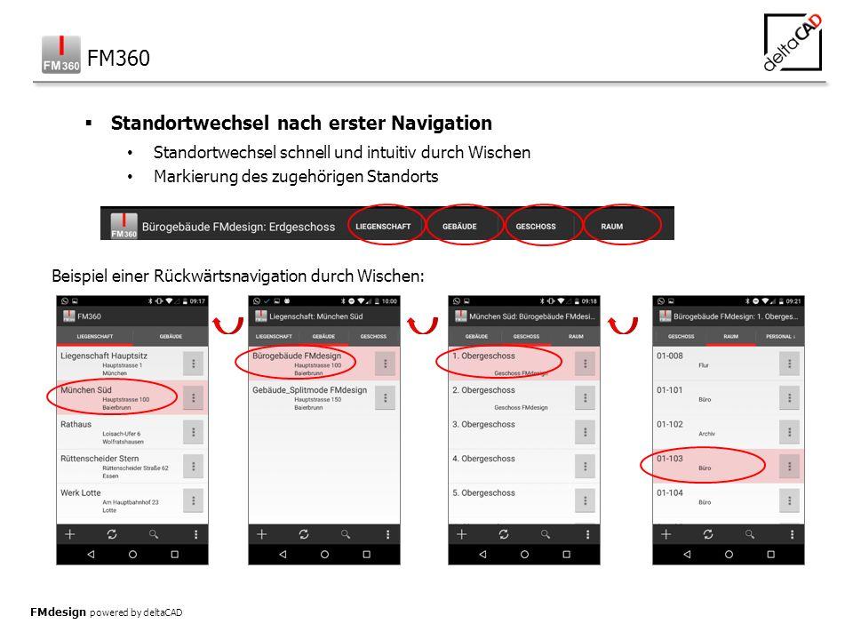 FMdesign powered by deltaCAD  Standortwechsel nach erster Navigation Standortwechsel schnell und intuitiv durch Wischen Markierung des zugehörigen Standorts Beispiel einer Rückwärtsnavigation durch Wischen: FM360