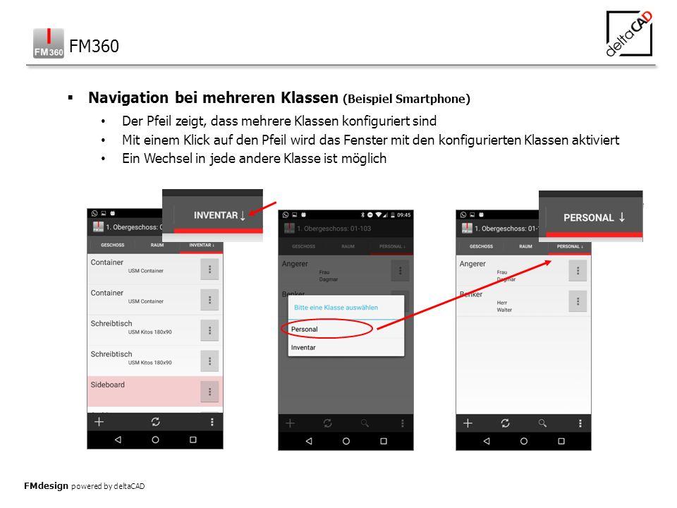 FMdesign powered by deltaCAD  Navigation bei mehreren Klassen (Beispiel Smartphone) Der Pfeil zeigt, dass mehrere Klassen konfiguriert sind Mit einem Klick auf den Pfeil wird das Fenster mit den konfigurierten Klassen aktiviert Ein Wechsel in jede andere Klasse ist möglich FM360