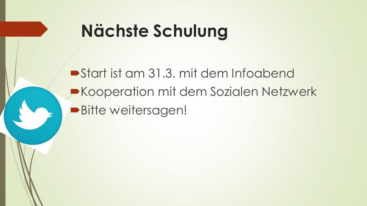 Nächste Schulung  Start ist am 31.3. mit dem Infoabend  Kooperation mit dem Sozialen Netzwerk  Bitte weitersagen!