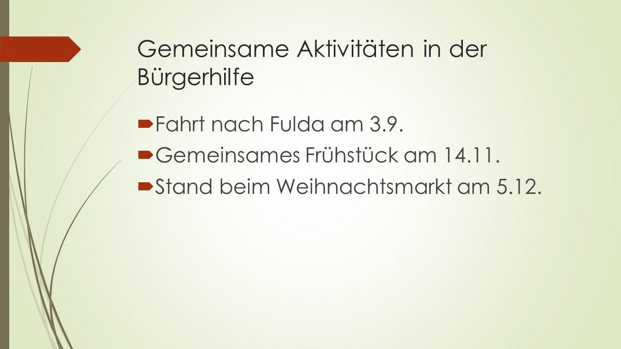 Gemeinsame Aktivitäten in der Bürgerhilfe  Fahrt nach Fulda am 3.9.  Gemeinsames Frühstück am 14.11.  Stand beim Weihnachtsmarkt am 5.12.
