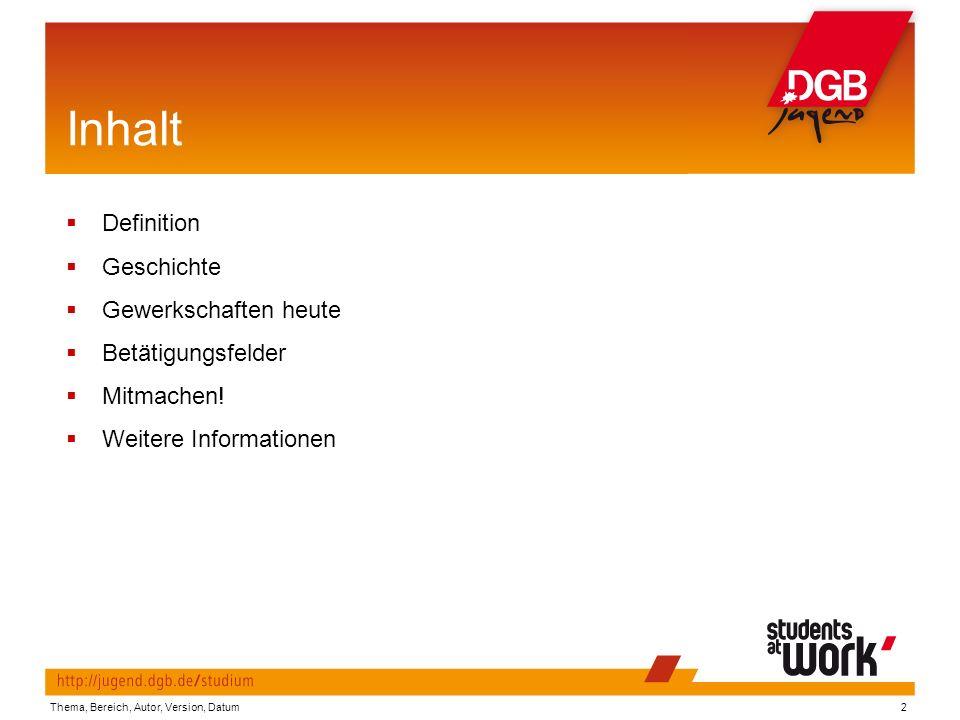 Inhalt  Definition  Geschichte  Gewerkschaften heute  Betätigungsfelder  Mitmachen.