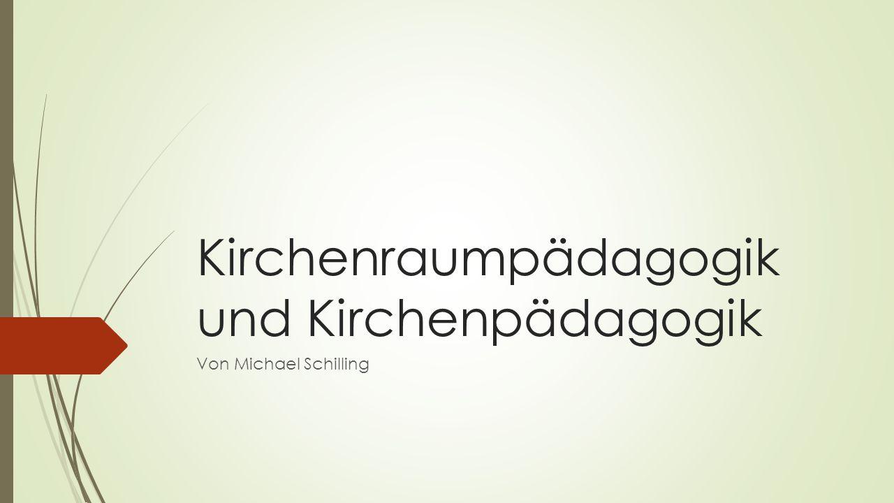 Kirchenraumpädagogik und Kirchenpädagogik Von Michael Schilling
