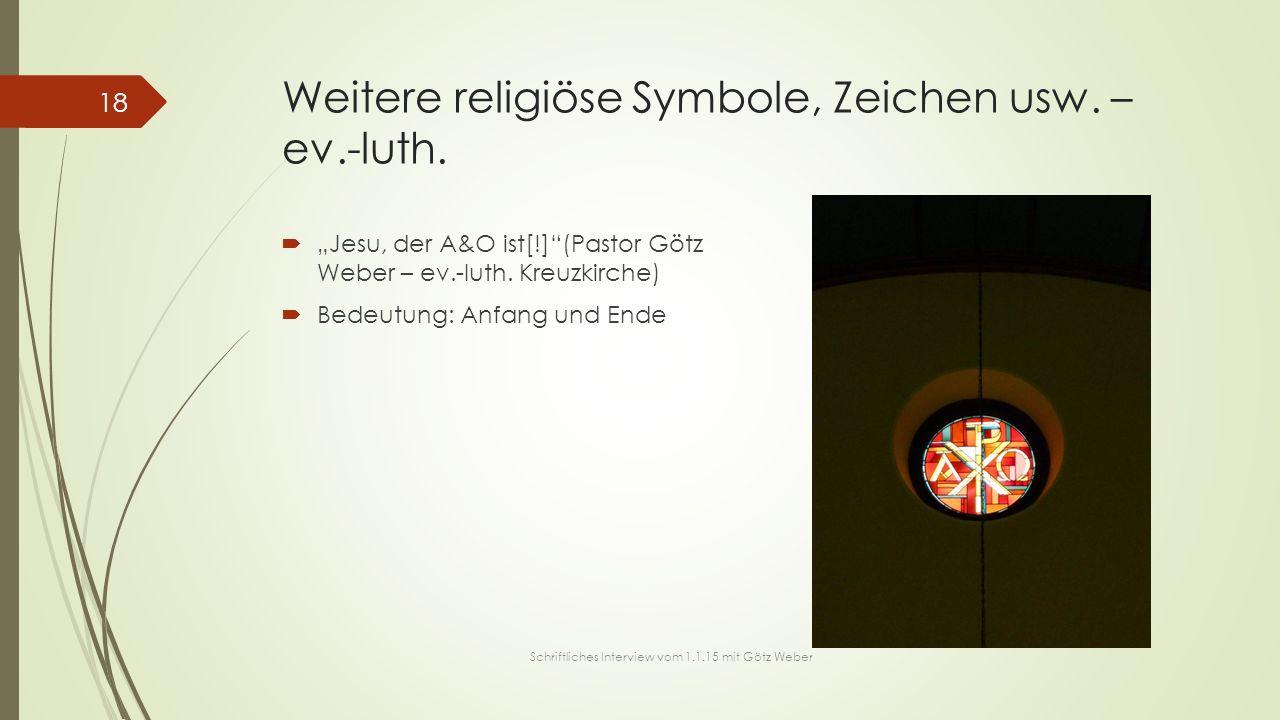 """Weitere religiöse Symbole, Zeichen usw. – ev.-luth.  """"Jesu, der A&O ist[!]""""(Pastor Götz Weber – ev.-luth. Kreuzkirche)  Bedeutung: Anfang und Ende 1"""