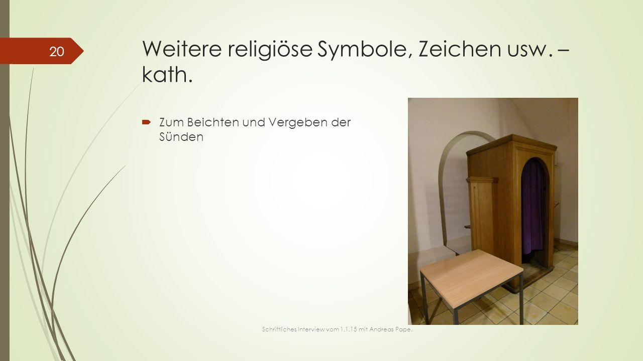 Weitere religiöse Symbole, Zeichen usw. – kath.  Zum Beichten und Vergeben der Sünden 20 Schriftliches Interview vom 1.1.15 mit Andreas Pape.