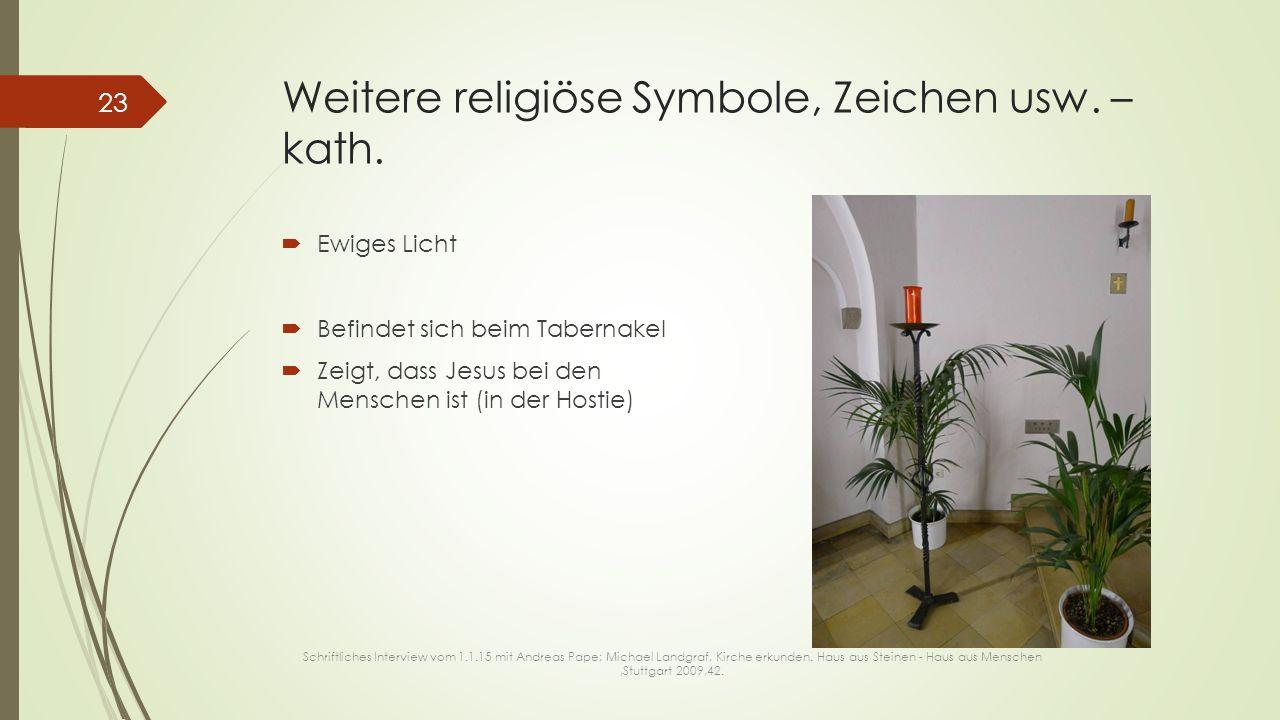 Weitere religiöse Symbole, Zeichen usw. – kath.  Ewiges Licht  Befindet sich beim Tabernakel  Zeigt, dass Jesus bei den Menschen ist (in der Hostie