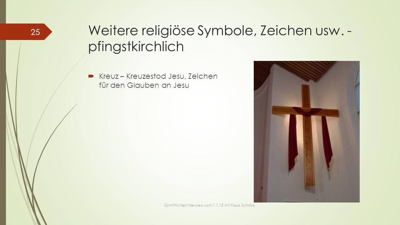 Weitere religiöse Symbole, Zeichen usw. - pfingstkirchlich  Kreuz – Kreuzestod Jesu, Zeichen für den Glauben an Jesu 25 Schriftliches Interview vom 1