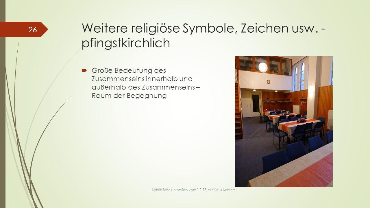 Weitere religiöse Symbole, Zeichen usw. - pfingstkirchlich  Große Bedeutung des Zusammenseins innerhalb und außerhalb des Zusammenseins – Raum der Be