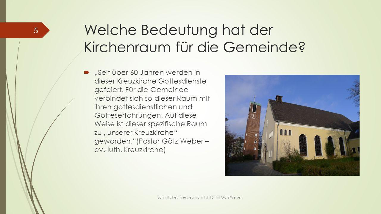 """Welche Bedeutung hat der Kirchenraum für die Gemeinde?  """"Seit über 60 Jahren werden in dieser Kreuzkirche Gottesdienste gefeiert. Für die Gemeinde ve"""