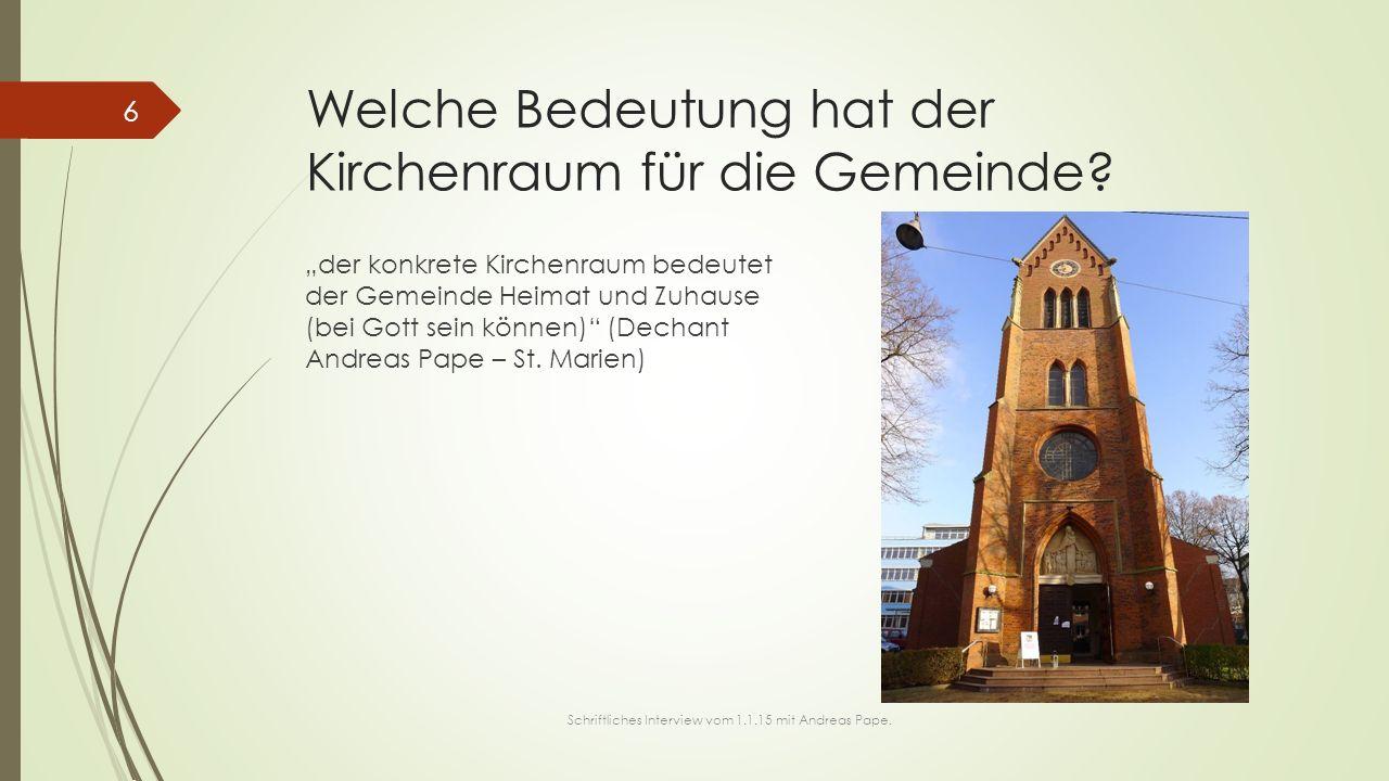 """Welche Bedeutung hat der Kirchenraum für die Gemeinde? """"der konkrete Kirchenraum bedeutet der Gemeinde Heimat und Zuhause (bei Gott sein können)"""" (Dec"""