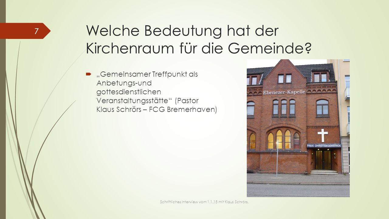 """Welche Bedeutung hat der Kirchenraum für die Gemeinde?  """"Gemeinsamer Treffpunkt als Anbetungs-und gottesdienstlichen Veranstaltungsstätte"""" (Pastor Kl"""