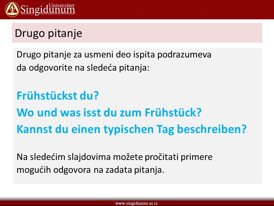 Drugo pitanje Drugo pitanje za usmeni deo ispita podrazumeva da odgovorite na sledeća pitanja: Frühstückst du.
