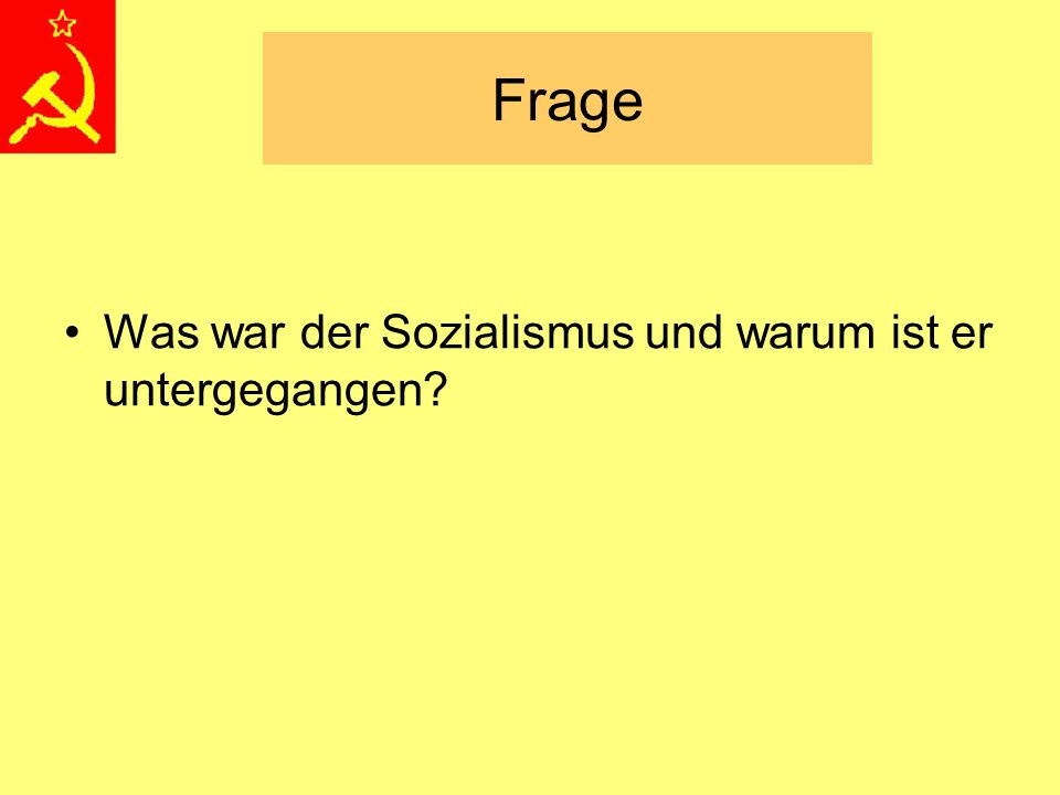 Frage Was war der Sozialismus und warum ist er untergegangen