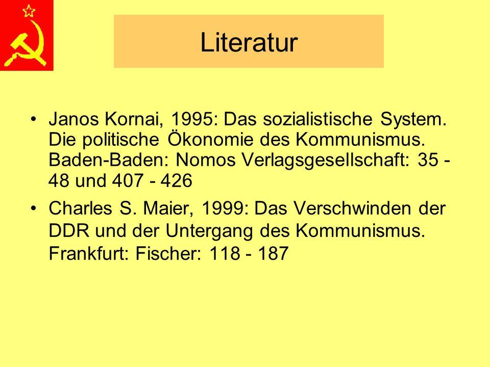 Literatur Janos Kornai, 1995: Das sozialistische System. Die politische Ökonomie des Kommunismus. Baden-Baden: Nomos Verlagsgesellschaft: 35 - 48 und
