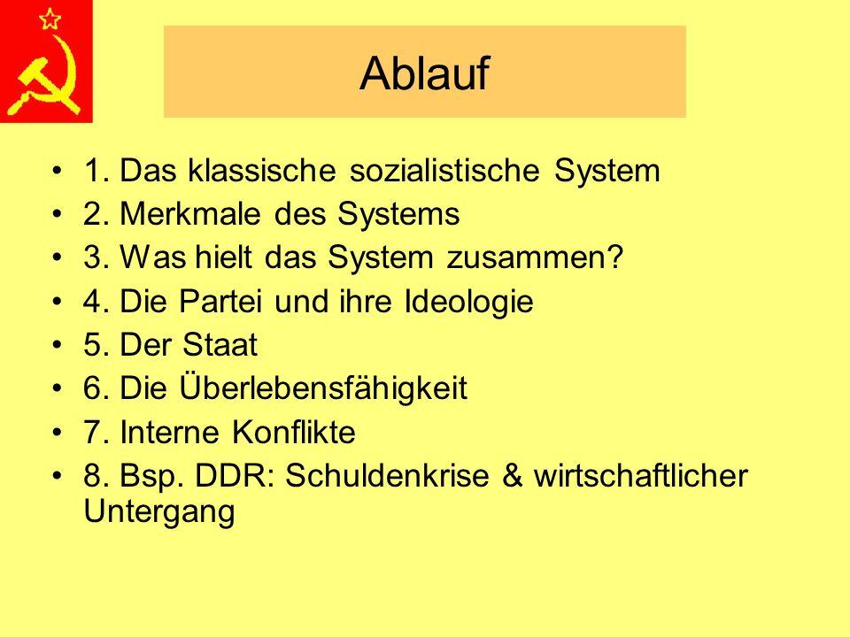 Ablauf 1. Das klassische sozialistische System 2. Merkmale des Systems 3. Was hielt das System zusammen? 4. Die Partei und ihre Ideologie 5. Der Staat