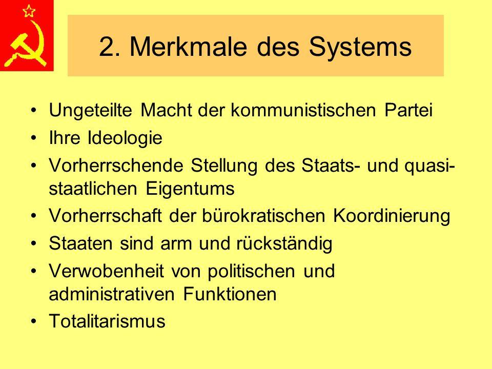 2. Merkmale des Systems Ungeteilte Macht der kommunistischen Partei Ihre Ideologie Vorherrschende Stellung des Staats- und quasi- staatlichen Eigentum