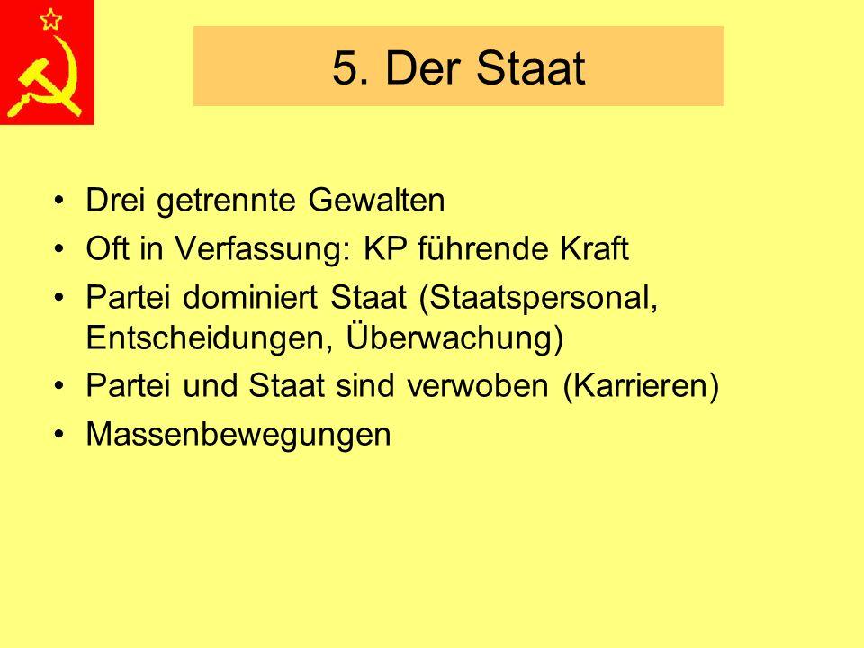 5. Der Staat Drei getrennte Gewalten Oft in Verfassung: KP führende Kraft Partei dominiert Staat (Staatspersonal, Entscheidungen, Überwachung) Partei